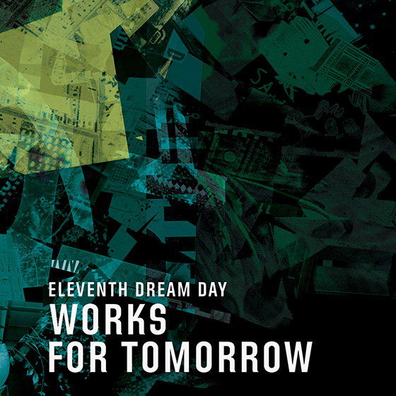 Eleventh Dream Day - Works For Tomorrow Cover - 395-CD 1600-300dpi.jpg