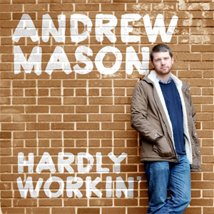 andrew mason hardly workin'